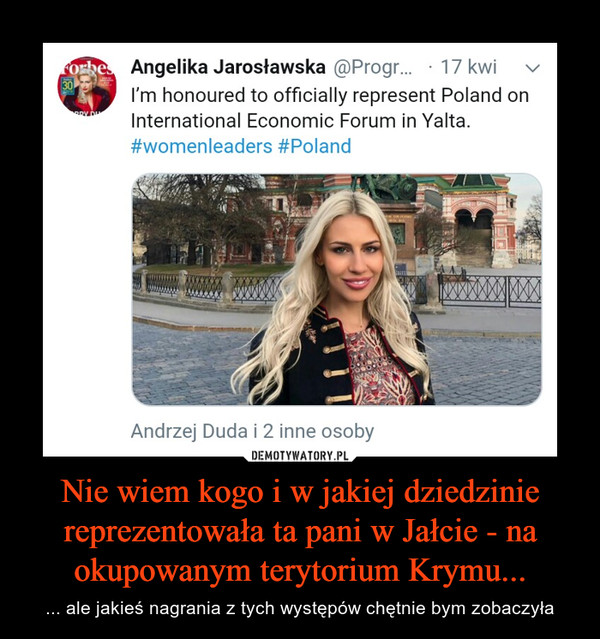 Nie wiem kogo i w jakiej dziedzinie reprezentowała ta pani w Jałcie - na okupowanym terytorium Krymu... – ... ale jakieś nagrania z tych występów chętnie bym zobaczyła