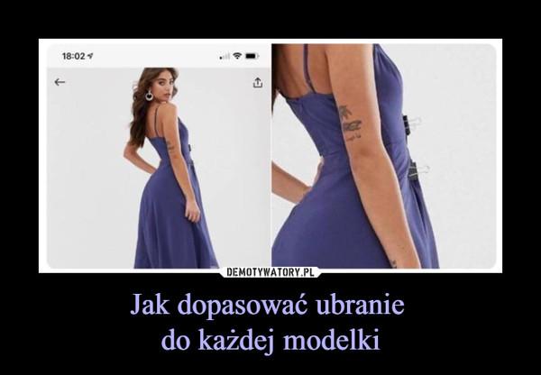 Jak dopasować ubranie do każdej modelki –