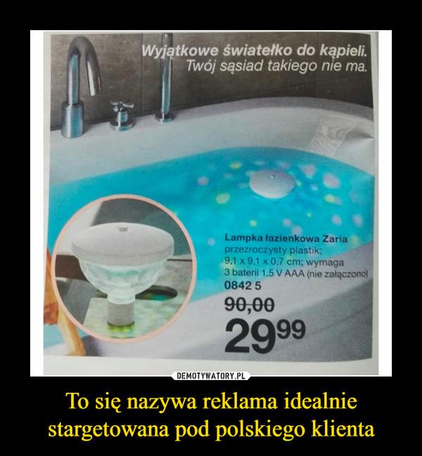 To się nazywa reklama idealnie stargetowana pod polskiego klienta –