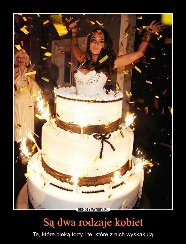 Są dwa rodzaje kobiet – Te, które pieką torty i te, które z nich wyskakują