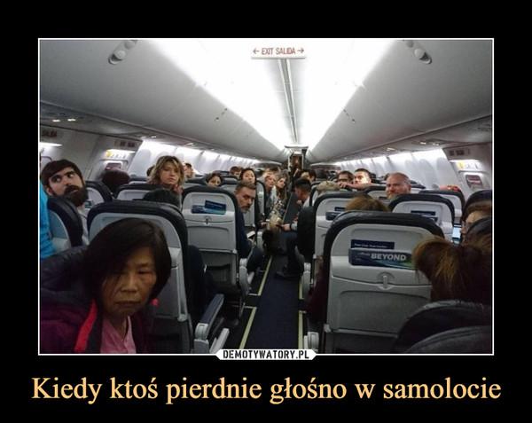 Kiedy ktoś pierdnie głośno w samolocie –