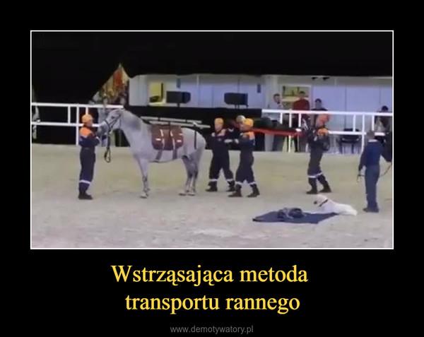 Wstrząsająca metoda transportu rannego –