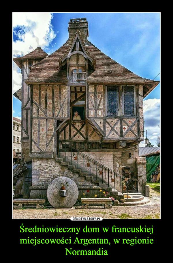 Średniowieczny dom w francuskiej miejscowości Argentan, w regionie Normandia –