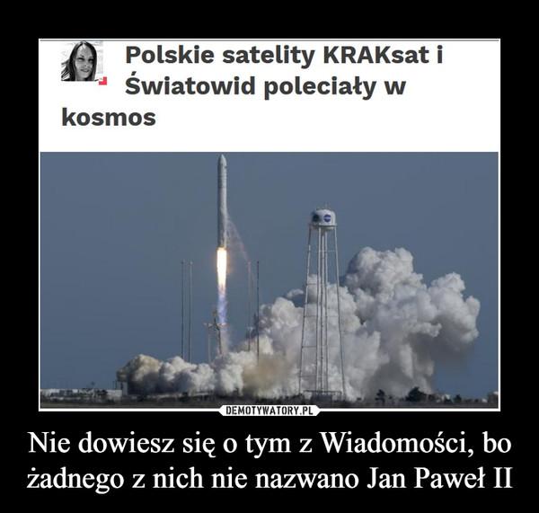 Nie dowiesz się o tym z Wiadomości, bo żadnego z nich nie nazwano Jan Paweł II –