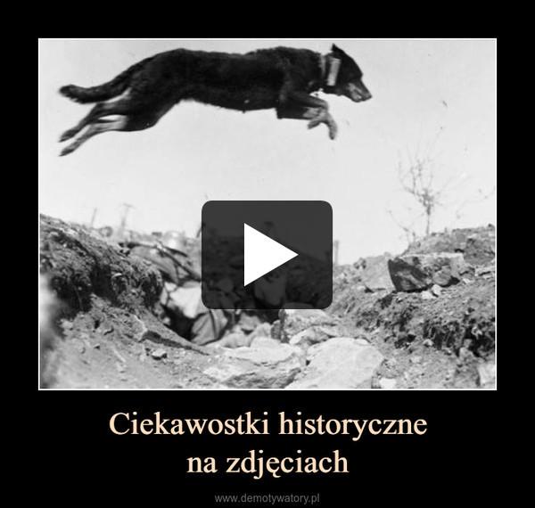 Ciekawostki historycznena zdjęciach –