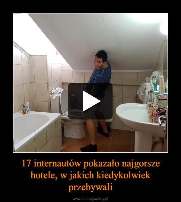 17 internautów pokazało najgorsze hotele, w jakich kiedykolwiek przebywali –