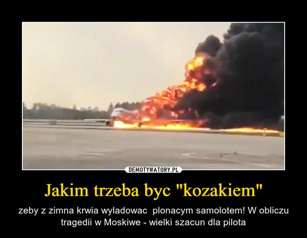 """Jakim trzeba byc """"kozakiem"""" – zeby z zimna krwia wyladowac  plonacym samolotem! W obliczu tragedii w Moskiwe - wielki szacun dla pilota"""