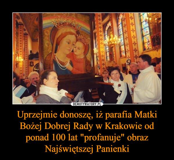 """Uprzejmie donoszę, iż parafia Matki Bożej Dobrej Rady w Krakowie od ponad 100 lat """"profanuje"""" obraz Najświętszej Panienki –"""