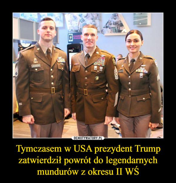 Tymczasem w USA prezydent Trump zatwierdził powrót do legendarnych mundurów z okresu II WŚ –