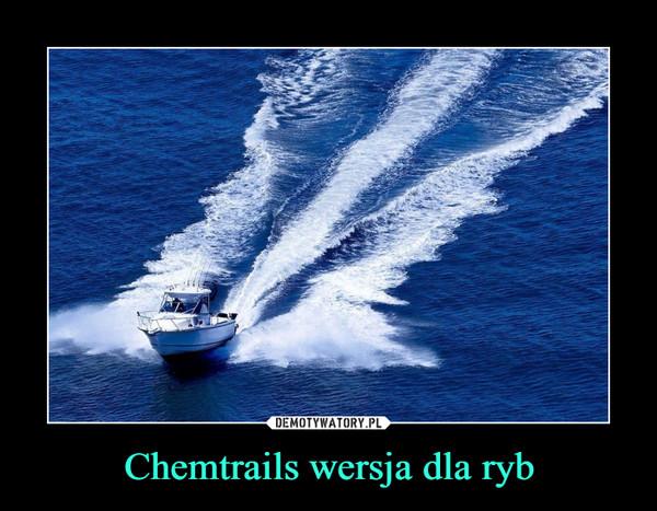Chemtrails wersja dla ryb –