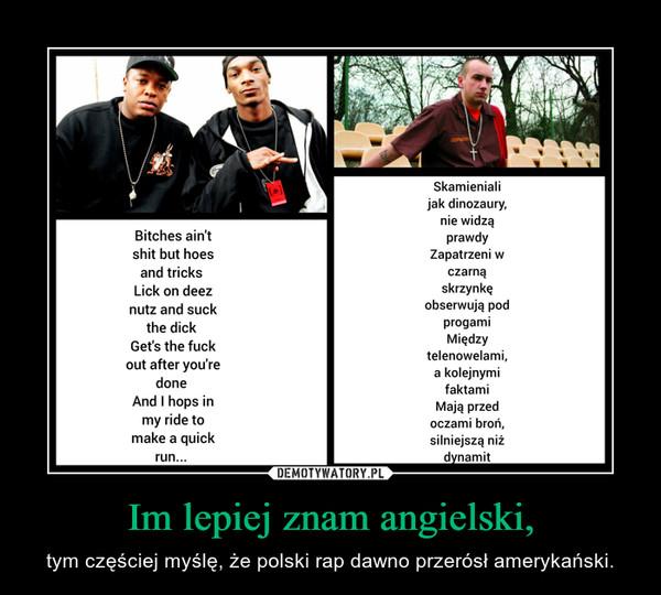 Im lepiej znam angielski, – tym częściej myślę, że polski rap dawno przerósł amerykański.