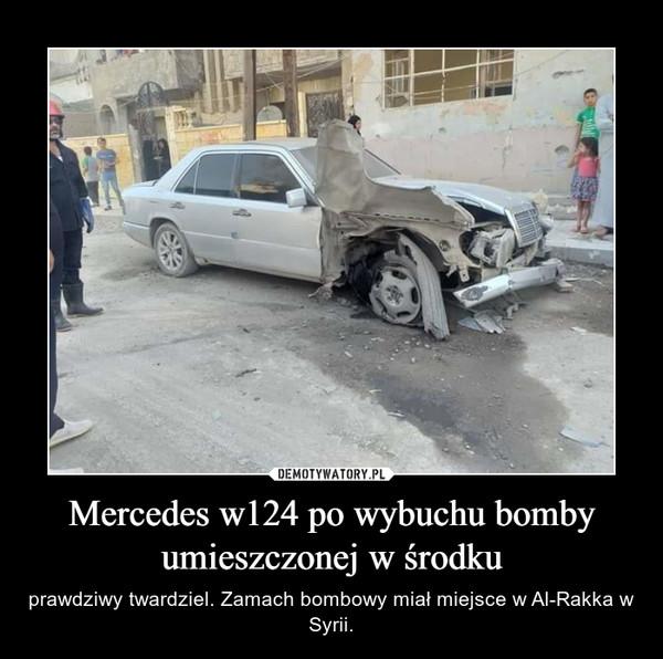 Mercedes w124 po wybuchu bomby umieszczonej w środku – prawdziwy twardziel. Zamach bombowy miał miejsce w Al-Rakka w Syrii.