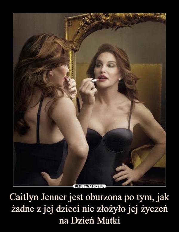 Caitlyn Jenner jest oburzona po tym, jak żadne z jej dzieci nie złożyło jej życzeń na Dzień Matki –