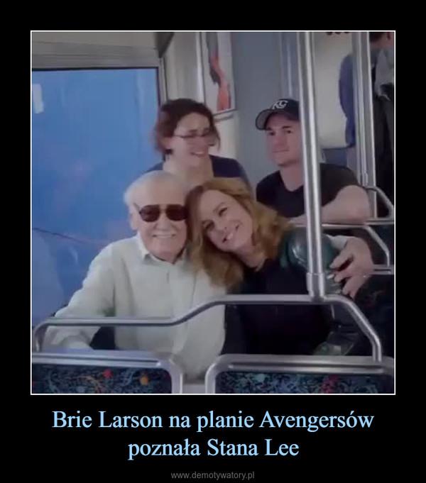 Brie Larson na planie Avengersów poznała Stana Lee –