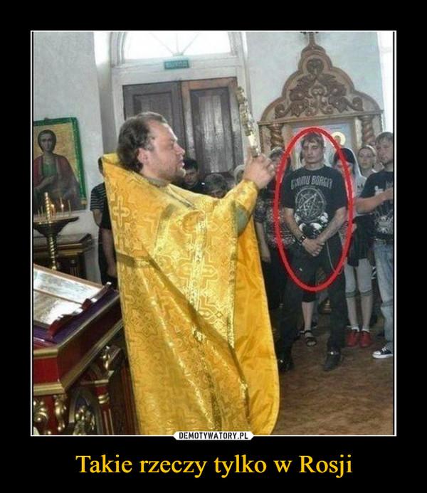 Takie rzeczy tylko w Rosji –