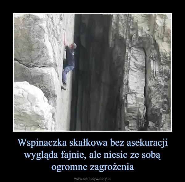 Wspinaczka skałkowa bez asekuracji wygląda fajnie, ale niesie ze sobą ogromne zagrożenia –