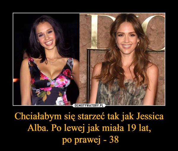 Chciałabym się starzeć tak jak Jessica Alba. Po lewej jak miała 19 lat, po prawej - 38 –