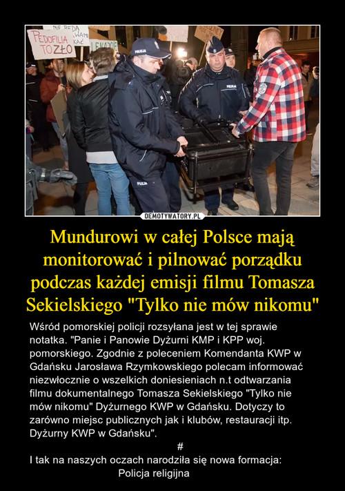 """Mundurowi w całej Polsce mają monitorować i pilnować porządku podczas każdej emisji filmu Tomasza Sekielskiego """"Tylko nie mów nikomu"""""""