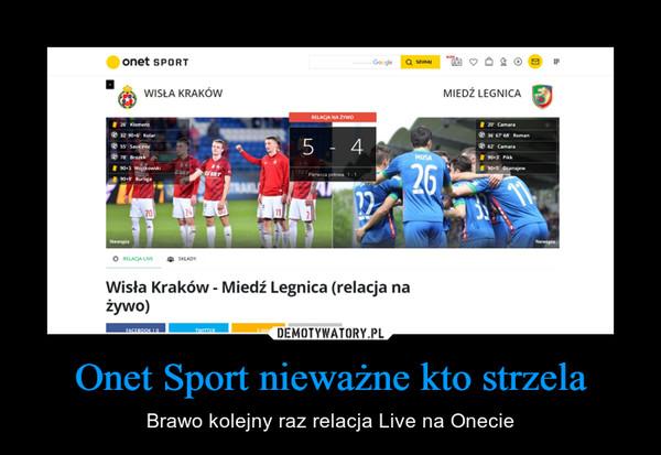 Onet Sport nieważne kto strzela – Brawo kolejny raz relacja Live na Onecie