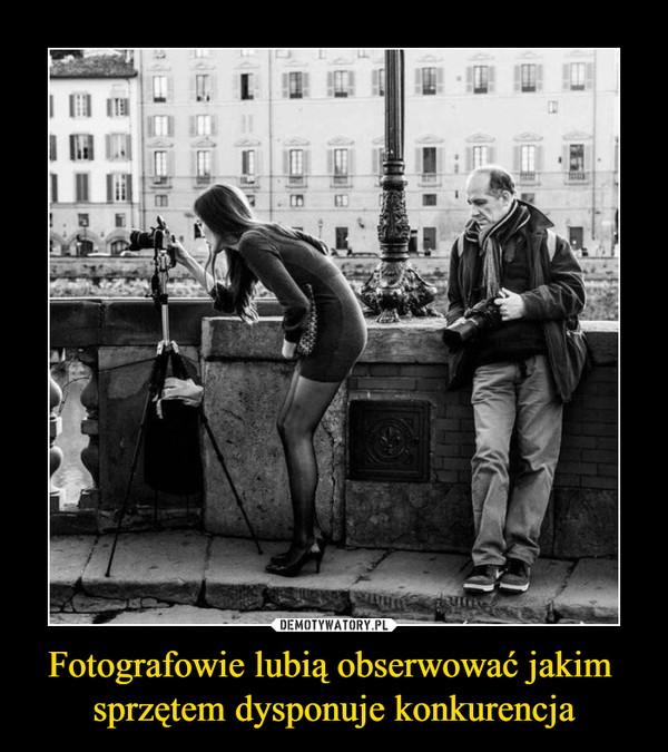 Fotografowie lubią obserwować jakim sprzętem dysponuje konkurencja –