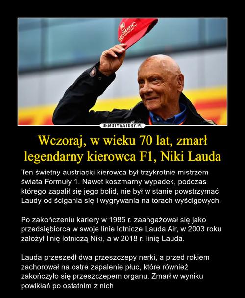 Wczoraj, w wieku 70 lat, zmarł legendarny kierowca F1, Niki Lauda