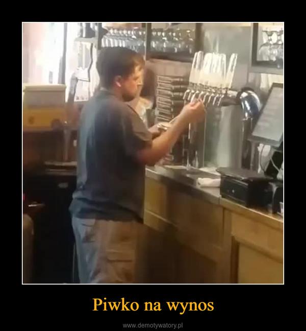 Piwko na wynos –