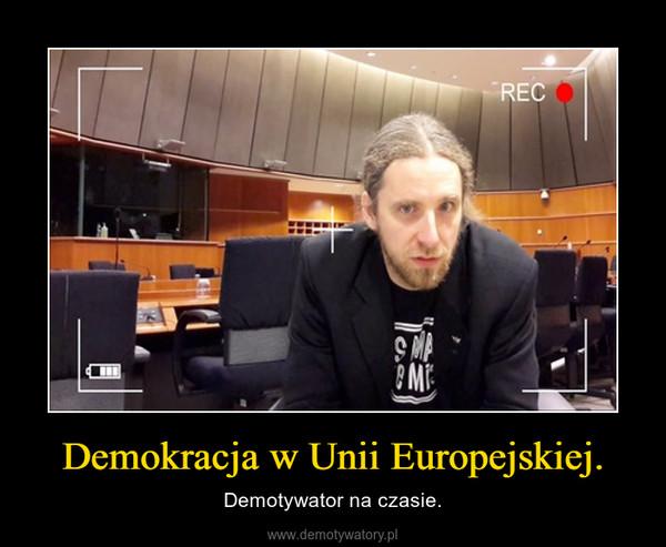 Demokracja w Unii Europejskiej. – Demotywator na czasie.