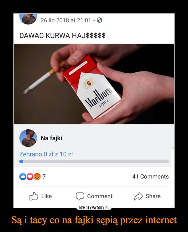 Są i tacy co na fajki sępią przez internet –