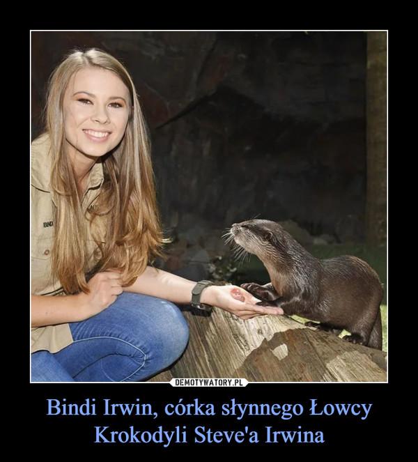 Bindi Irwin, córka słynnego Łowcy Krokodyli Steve'a Irwina –