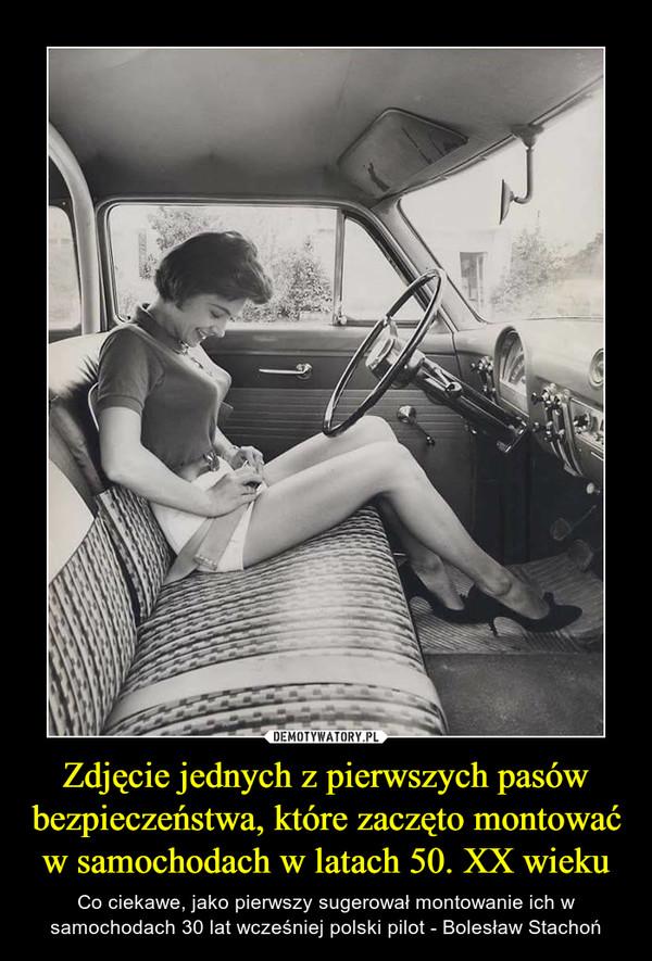Zdjęcie jednych z pierwszych pasów bezpieczeństwa, które zaczęto montować w samochodach w latach 50. XX wieku – Co ciekawe, jako pierwszy sugerował montowanie ich w samochodach 30 lat wcześniej polski pilot - Bolesław Stachoń