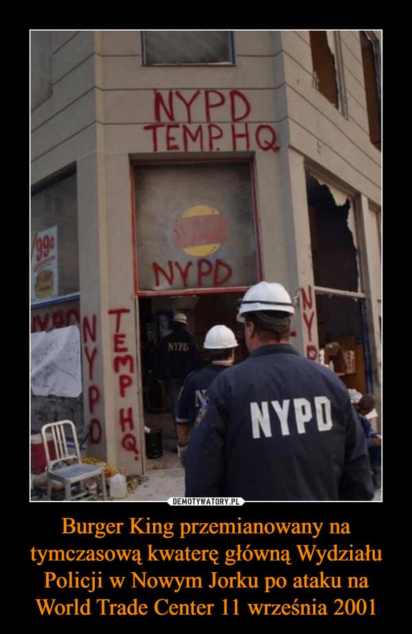 Burger King przemianowany na tymczasową kwaterę główną Wydziału Policji w Nowym Jorku po ataku na World Trade Center 11 września 2001 –