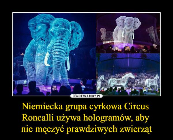 Niemiecka grupa cyrkowa Circus Roncalli używa hologramów, aby nie męczyć prawdziwych zwierząt –