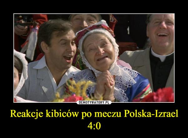 Reakcje kibiców po meczu Polska-Izrael 4:0 –