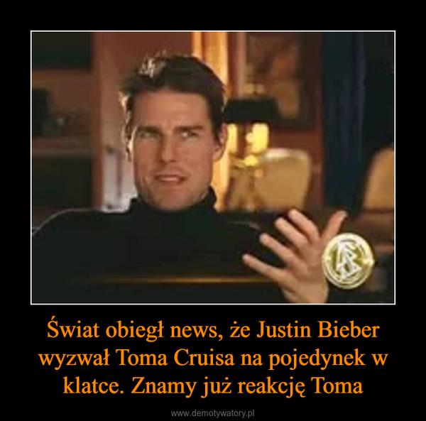 Świat obiegł news, że Justin Bieber wyzwał Toma Cruisa na pojedynek w klatce. Znamy już reakcję Toma –