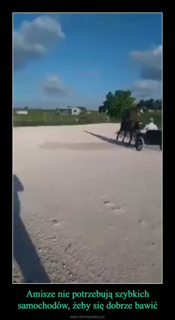 Amisze nie potrzebują szybkich samochodów, żeby się dobrze bawić –