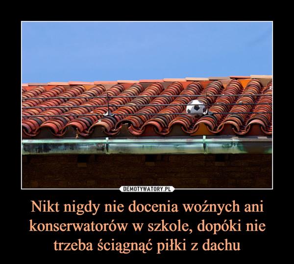 Nikt nigdy nie docenia woźnych ani konserwatorów w szkole, dopóki nie trzeba ściągnąć piłki z dachu –