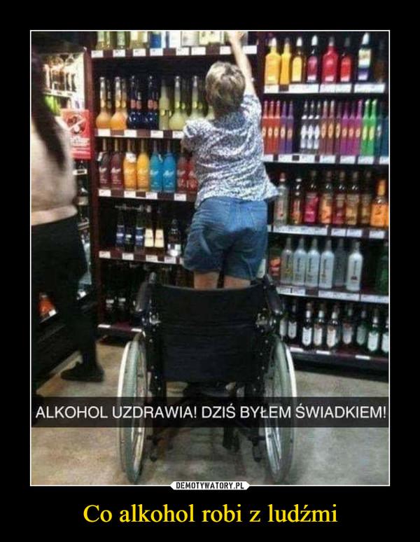 Co alkohol robi z ludźmi –  ALKOHOL UZDRAWIA! DZIŚ BYŁEM ŚWIADKIEM!