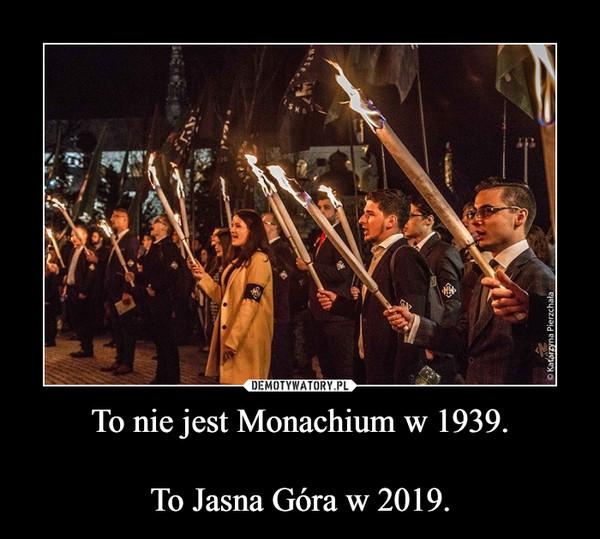 To nie jest Monachium w 1939.To Jasna Góra w 2019. –