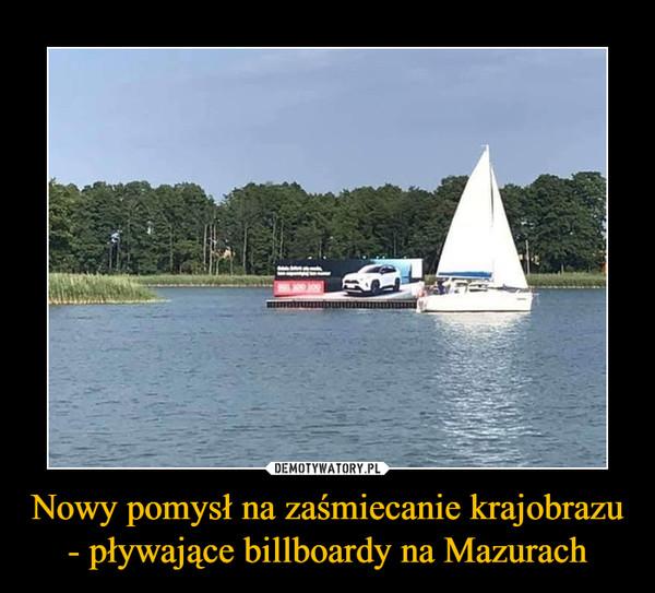 Nowy pomysł na zaśmiecanie krajobrazu - pływające billboardy na Mazurach –