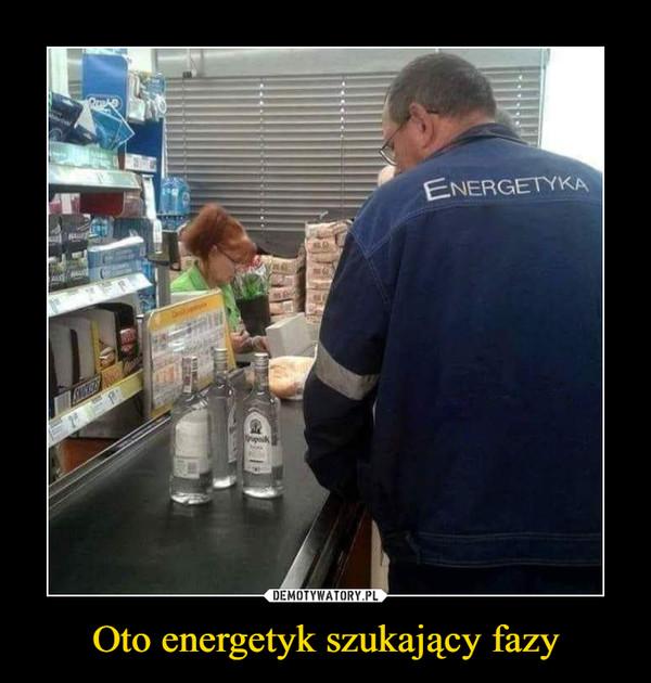 Oto energetyk szukający fazy –