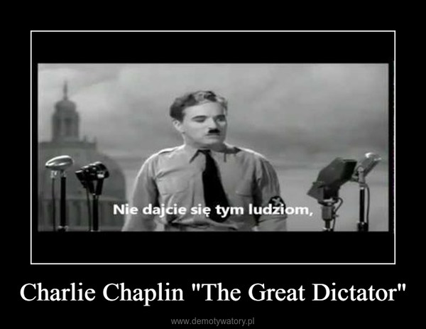 "Charlie Chaplin ""The Great Dictator"" –"