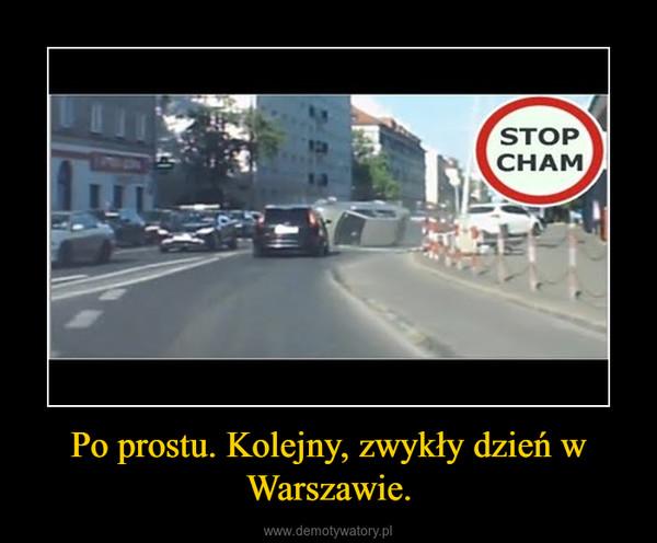 Po prostu. Kolejny, zwykły dzień w Warszawie. –