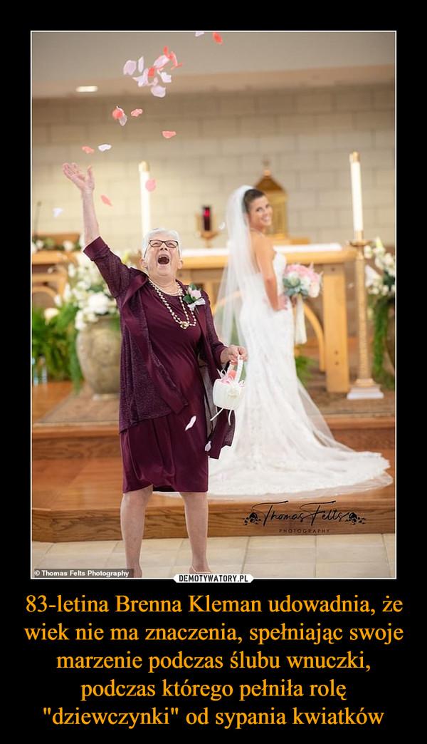 """83-letina Brenna Kleman udowadnia, że wiek nie ma znaczenia, spełniając swoje marzenie podczas ślubu wnuczki, podczas którego pełniła rolę """"dziewczynki"""" od sypania kwiatków –"""