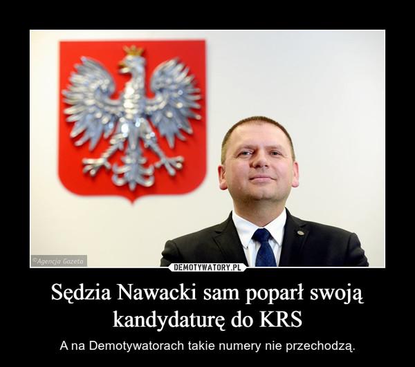 Sędzia Nawacki sam poparł swoją kandydaturę do KRS – A na Demotywatorach takie numery nie przechodzą.