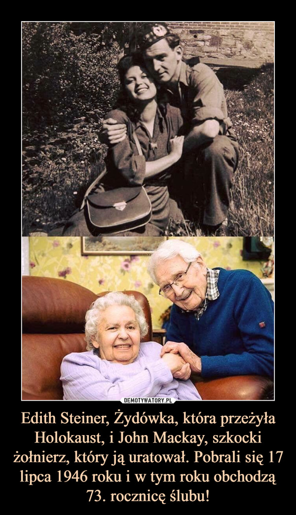 Edith Steiner, Żydówka, która przeżyła Holokaust, i John Mackay, szkocki żołnierz, który ją uratował. Pobrali się 17 lipca 1946 roku i w tym roku obchodzą 73. rocznicę ślubu! –
