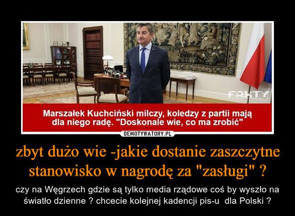 """zbyt dużo wie -jakie dostanie zaszczytne stanowisko w nagrodę za """"zasługi"""" ? – czy na Węgrzech gdzie są tylko media rządowe coś by wyszło na światło dzienne ? chcecie kolejnej kadencji pis-u  dla Polski ?"""