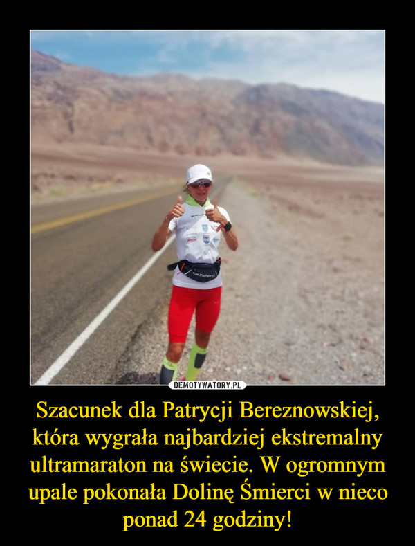 Szacunek dla Patrycji Bereznowskiej, która wygrała najbardziej ekstremalny ultramaraton na świecie. W ogromnym upale pokonała Dolinę Śmierci w nieco ponad 24 godziny! –