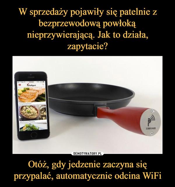 Otóż, gdy jedzenie zaczyna się przypalać, automatycznie odcina WiFi –