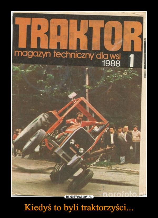 Kiedyś to byli traktorzyści... –