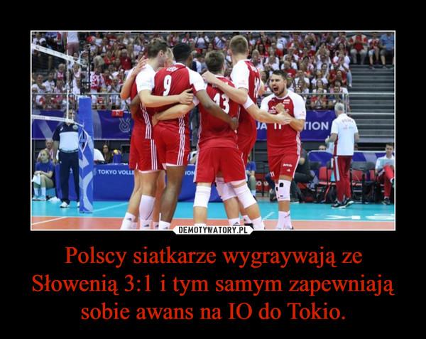Polscy siatkarze wygraywają ze Słowenią 3:1 i tym samym zapewniają sobie awans na IO do Tokio. –